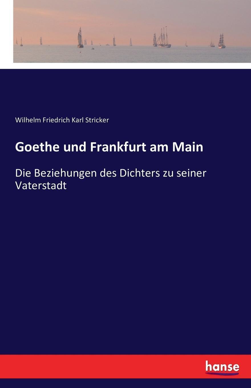 Goethe und Frankfurt am Main. Wilhelm Friedrich Karl Stricker