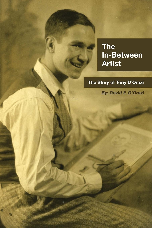 David F. D'Orazi. The In-Between Artist. The Story of Tony D'Orazi
