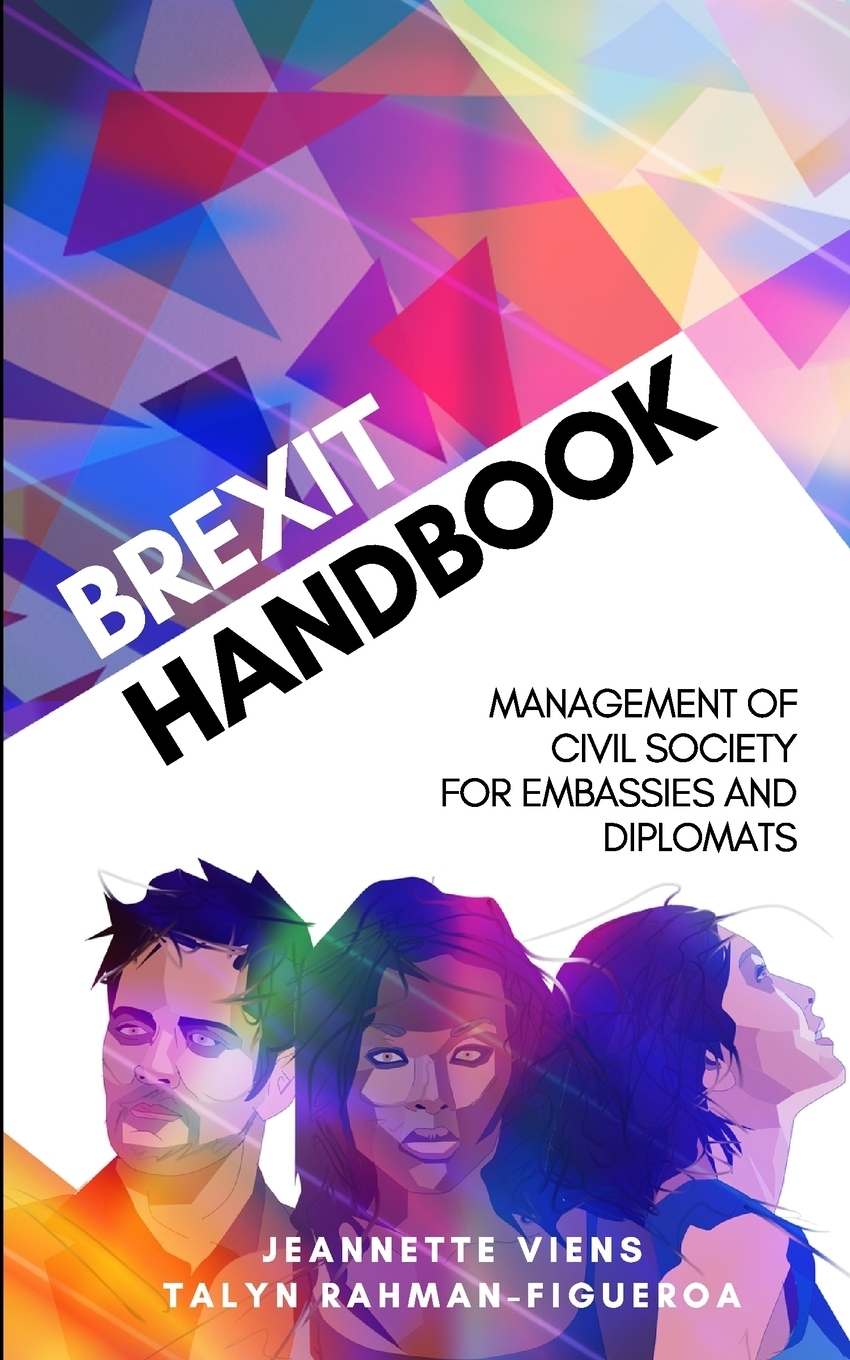 Jeannette Viens, Talyn Rahman-Figueroa. Brexit Handbook. Management of Civil Society for Embassies and Diplomats