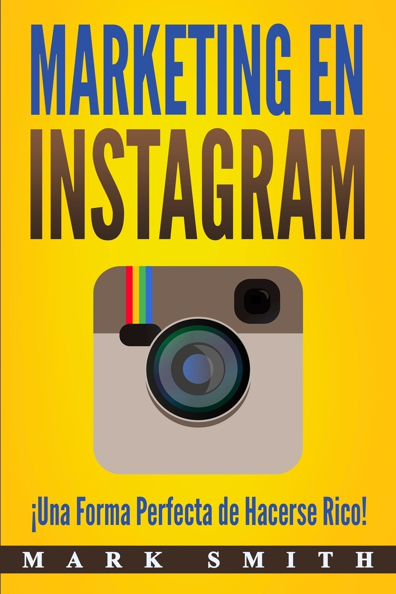 Marketing en Instagram. ?Una Forma Perfecta de Hacerse Rico! (Libro en Espanol/Instagram Marketing Book #1
