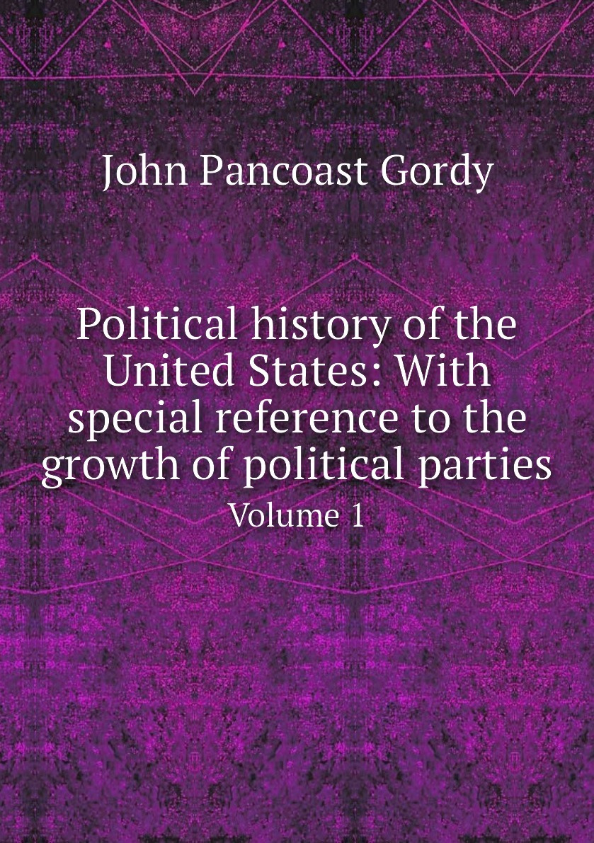 Political history of the United States: With special reference to the growth of political parties. Volume #1