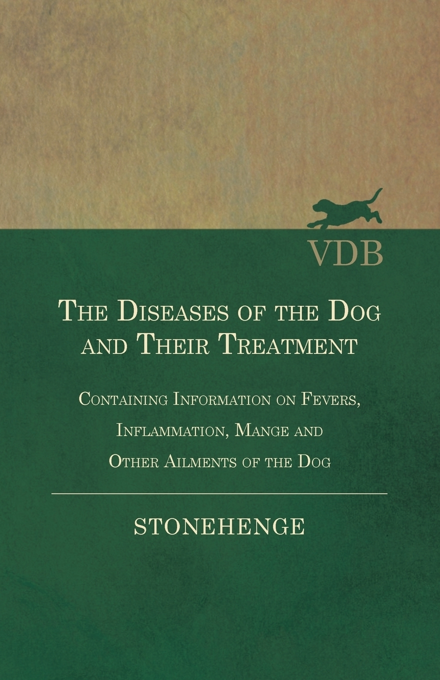 Stonehenge The Diseases of the Dog and Their Treatment - Containing Information on Fevers, Inflammation, Mange Other Ailments