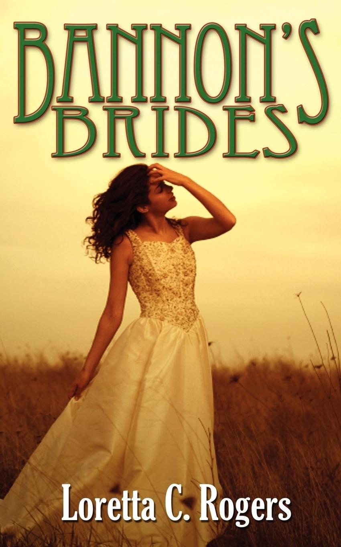 Фото - Loretta C. Rogers Bannon's Brides linda bridey mail order bride westward winds montana mail order brides volume 1 a clean historical mail order bride romance novel
