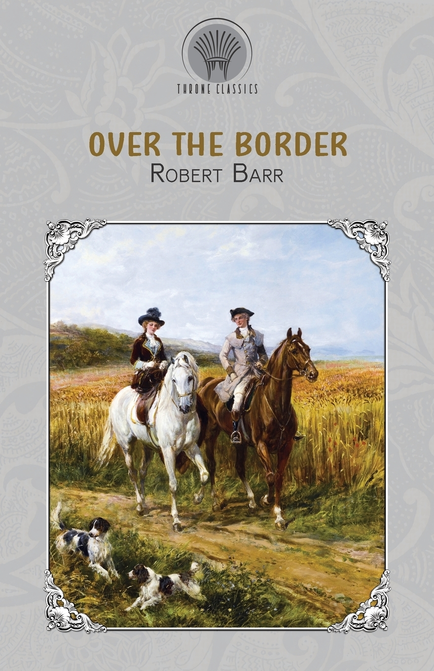 Robert Barr Over the Border barr robert the o ruddy a romance