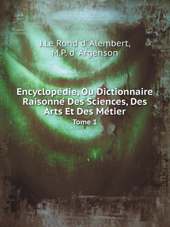 J.Le Rond d' Alembert, M.P. d' Argenson Encyclopedie, Ou Dictionnaire Raisonne Des Sciences, Des Arts Et Des Metier. Tome 1 magazin encyclopedique ou journal des sciences des lettres et des arts