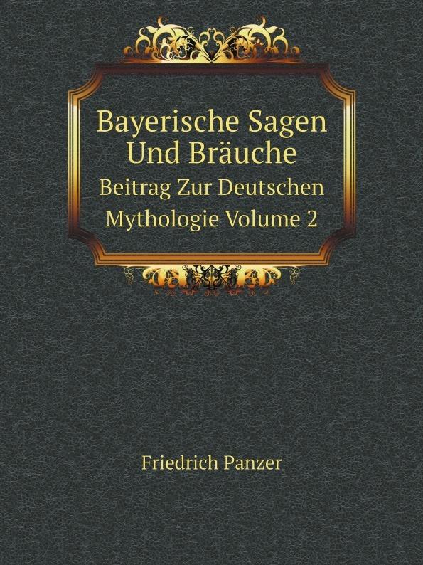 купить Friedrich Panzer Bayerische Sagen Und Brauche. Beitrag Zur Deutschen Mythologie Volume 2 дешево