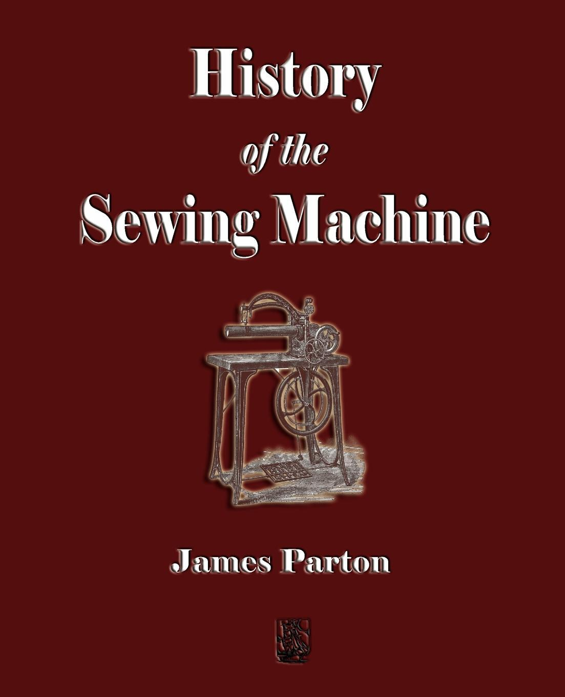 History of the Sewing Machine. James Parton