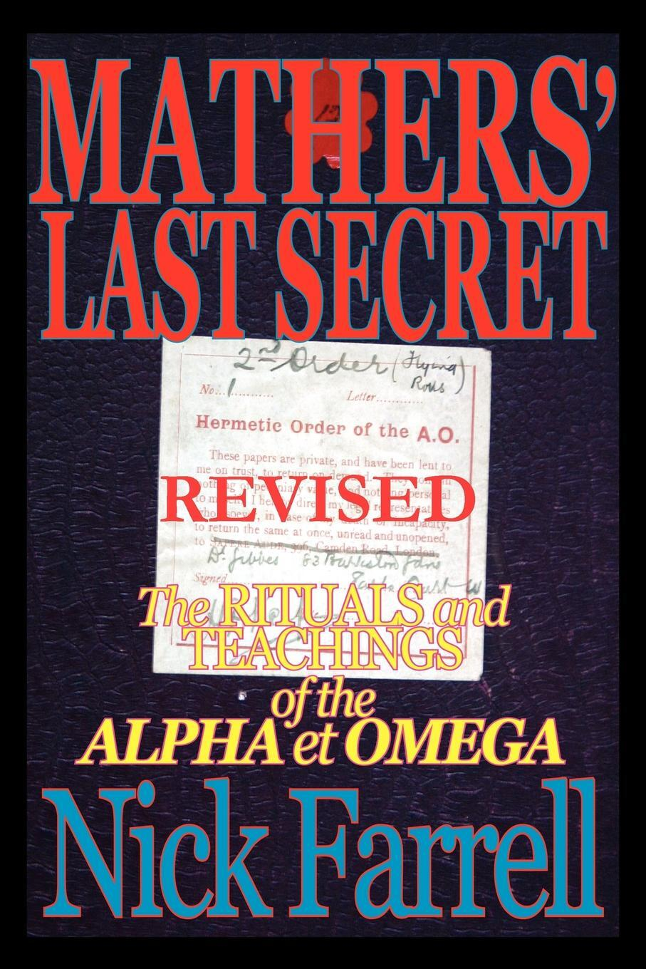 Mathers` Last Secret REVISED - The Rituals and Teachings of the Alpha et Omega. Nick Farrell