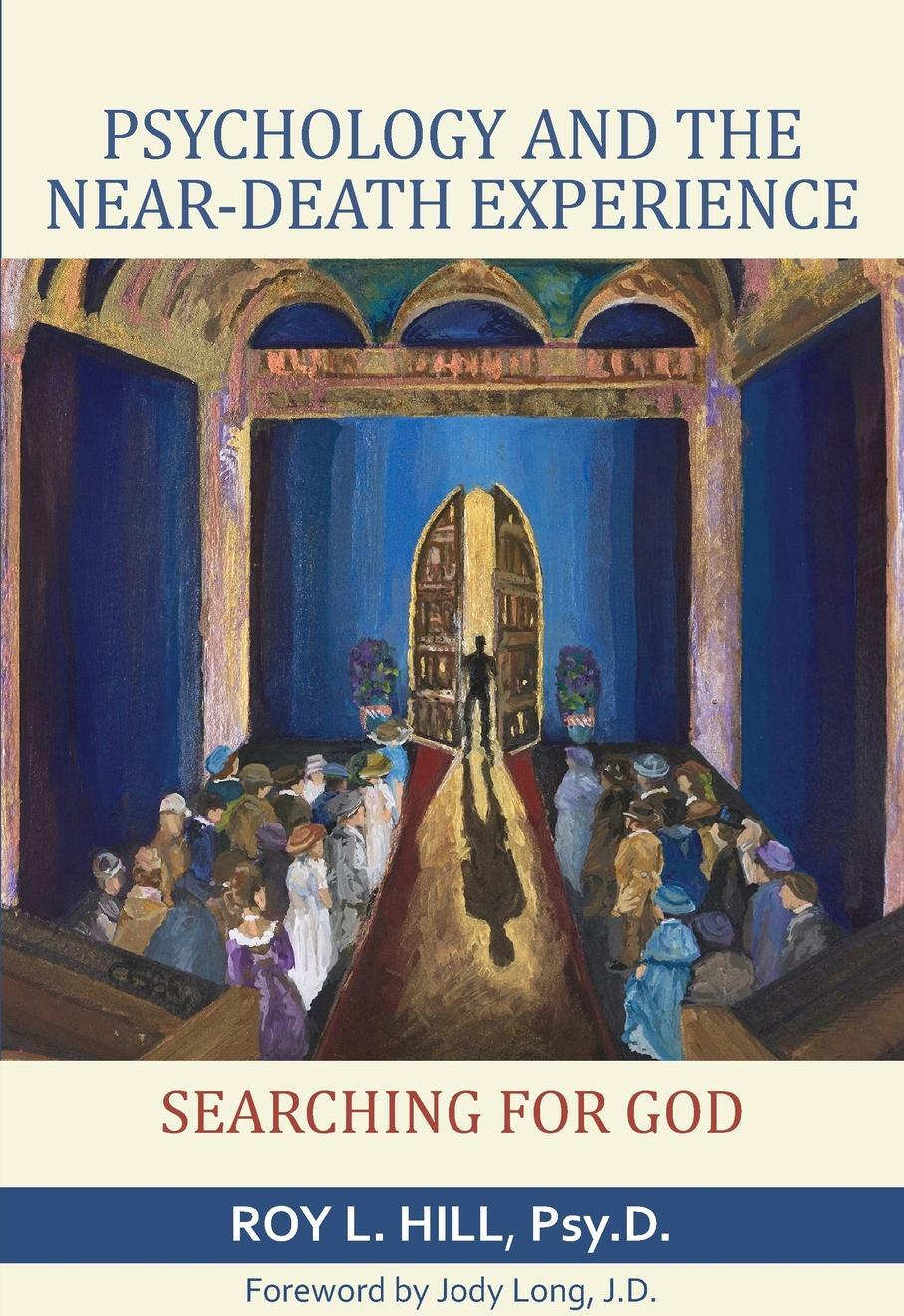 Psychology and the Near-Death Experience. Searching for God. Roy L. Hill