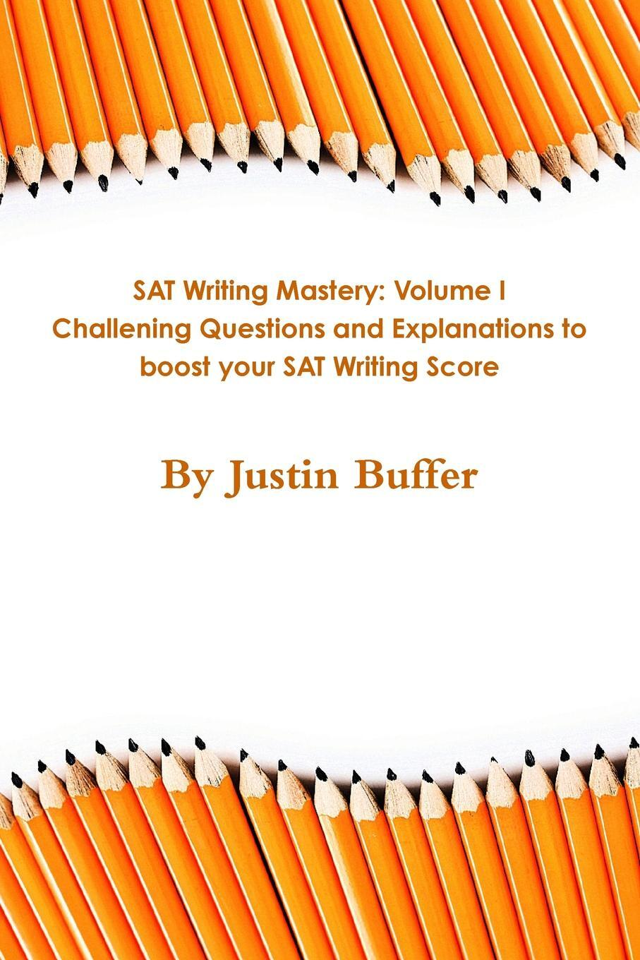 SAT Writing Section Mastery Volume I. Challenging Questions with Explanations to Help You Boost Your Score