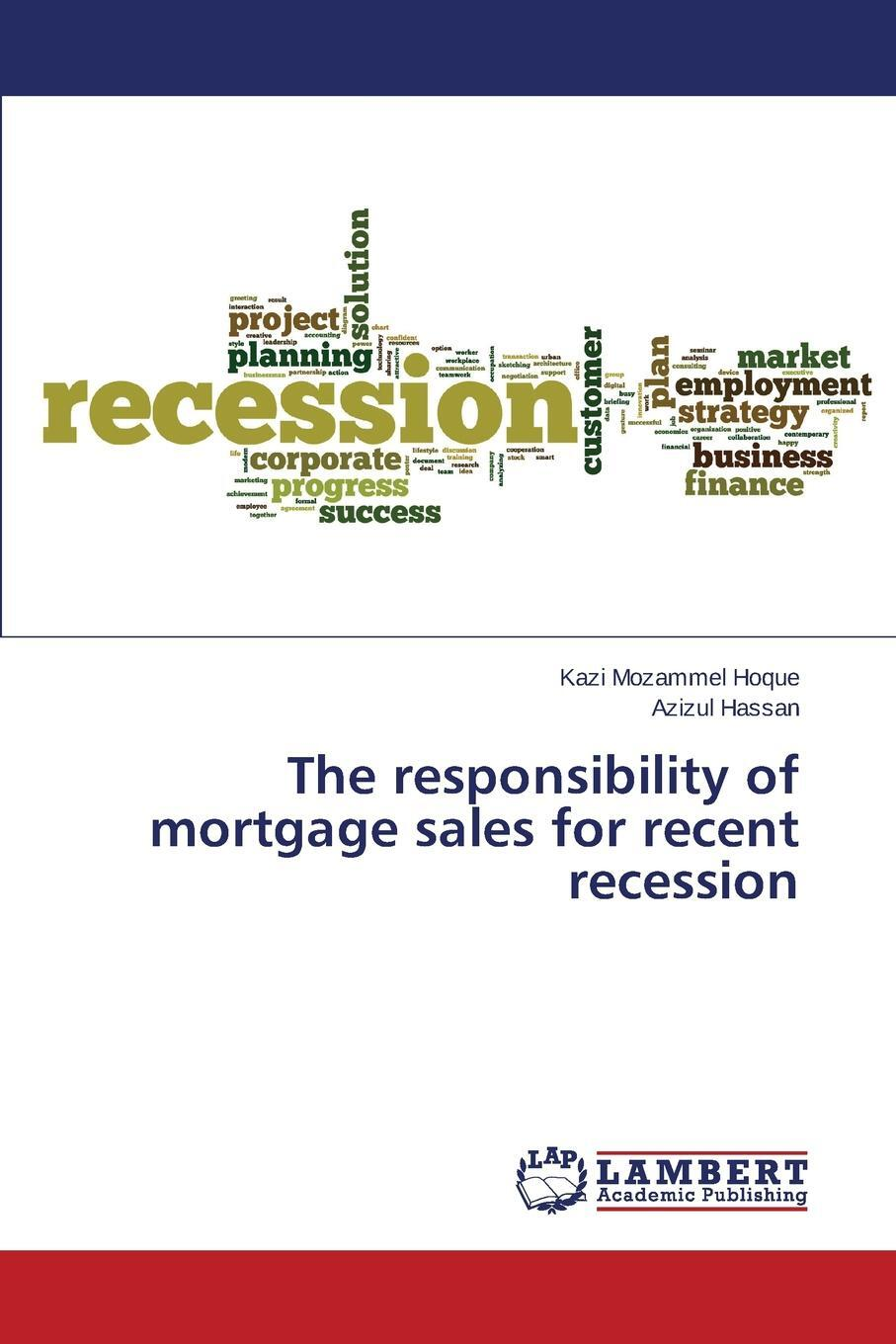 The responsibility of mortgage sales for recent recession. Hoque Kazi Mozammel, Hassan Azizul