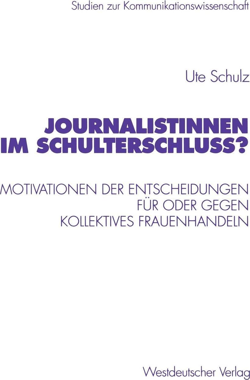 Journalistinnen im Schulterschluss?. Motivationen der Entscheidungen fur oder gegen kollektives Frauenhandeln. Ute Schulz