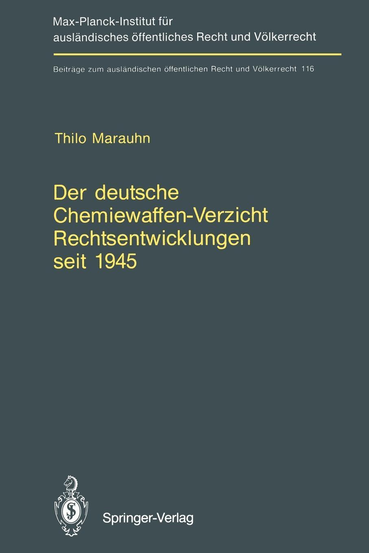 Der deutsche Chemiewaffen-Verzicht Rechtsentwicklungen seit 1945. Germany`s Renunciation of Chemical Weapons Legal Developments since 1945. Thilo Marauhn