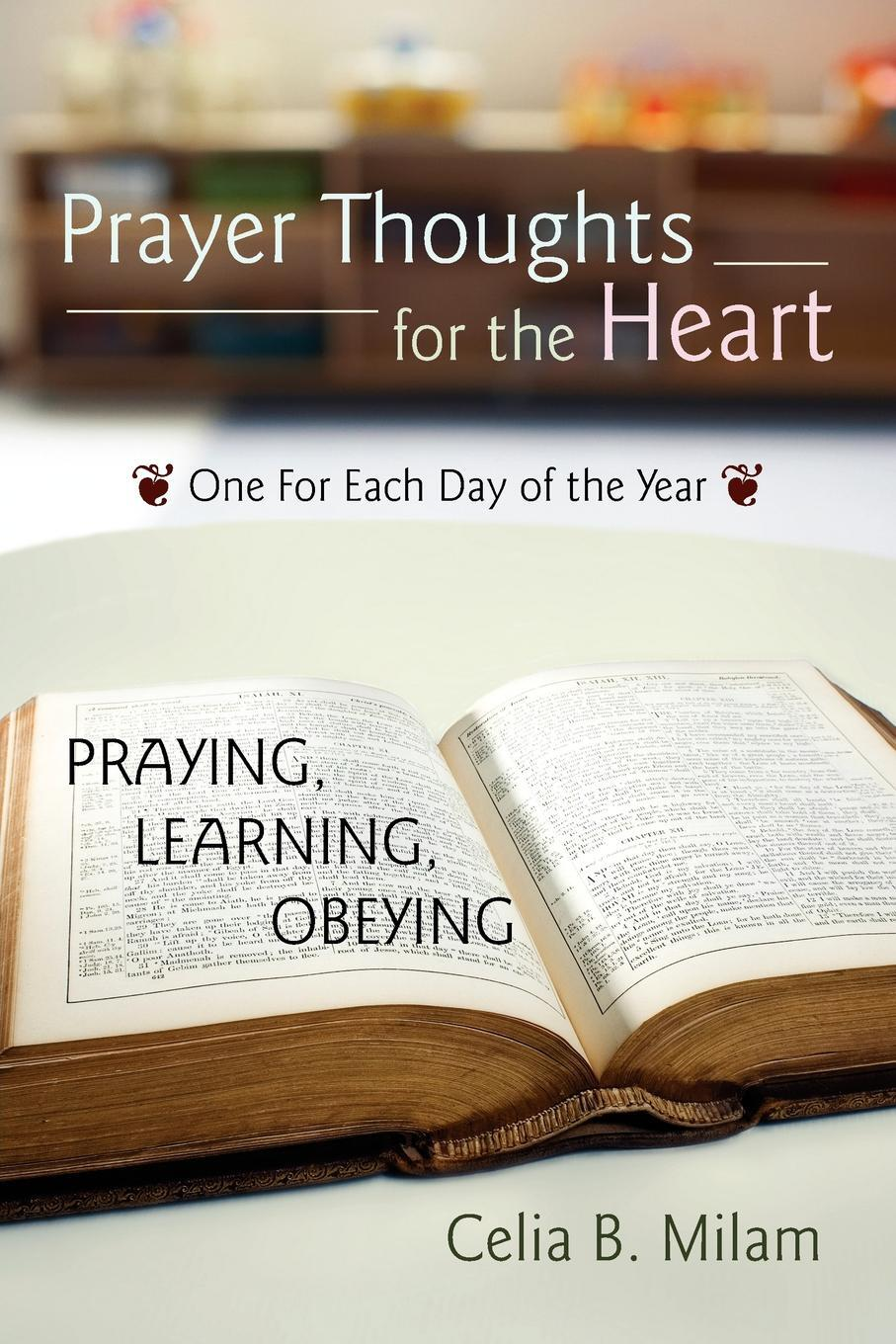 Prayer Thoughts for the Heart. A GUIDE FOR: PRAYING, LEARNING, OBEYING