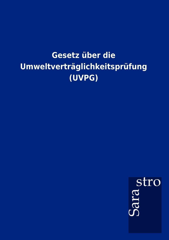Gesetz uber die Umweltvertraglichkeitsprufung (UVPG). Sarastro GmbH