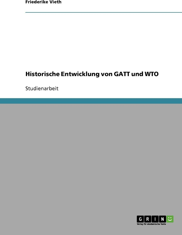 Historische Entwicklung von GATT und WTO. Friederike Vieth