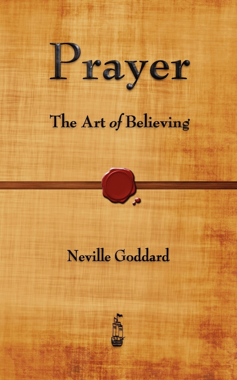 Neville Goddard Prayer. The Art of Believing neville goddard walk by faith