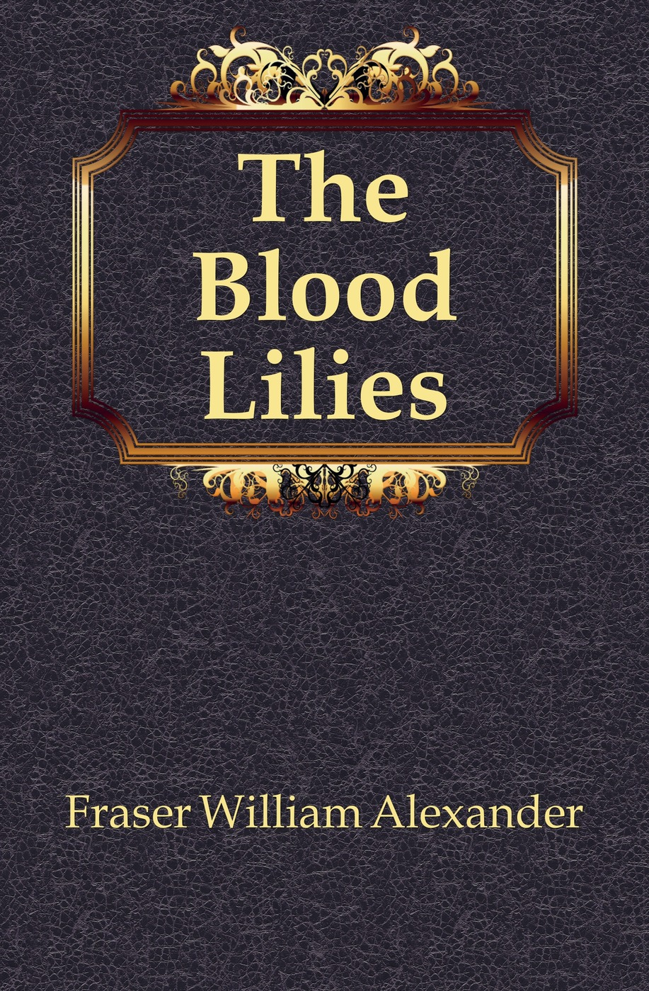 все цены на Fraser William Alexander The Blood Lilies онлайн