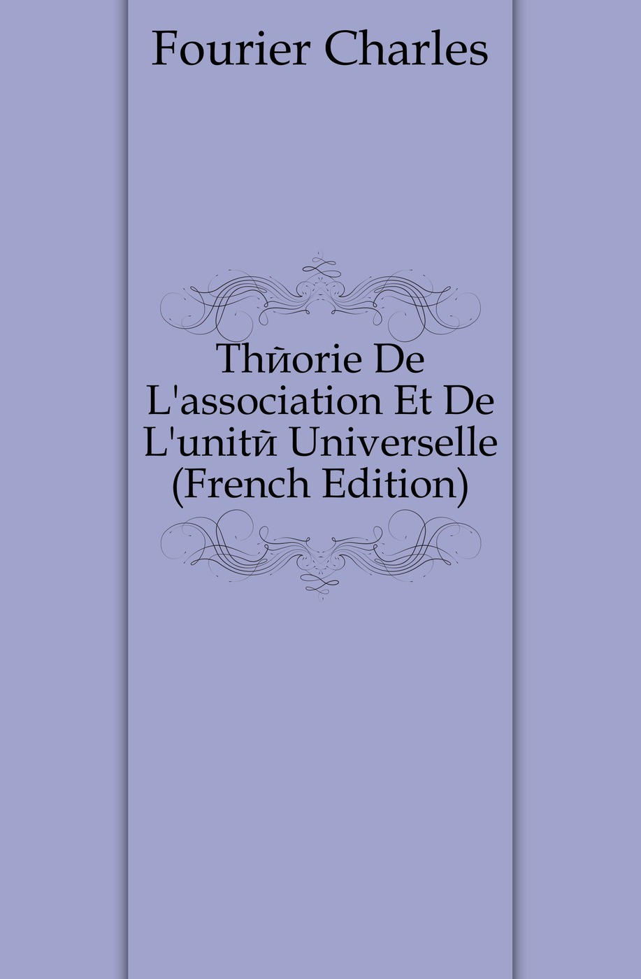 Fourier Charles Theorie De L'association Et De L'unite Universelle (French Edition) charles blanc les beaux arts a l exposition universelle de 1878 french edition