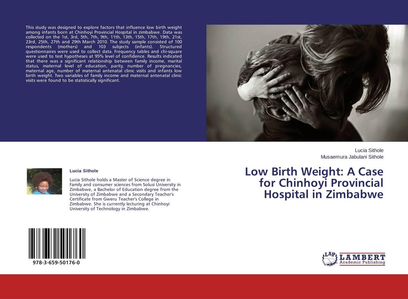 Lucia Sithole and Musaemura Jabulani Sithole Low Birth Weight: A Case for Chinhoyi Provincial Hospital in Zimbabwe maternal correlates of low birth weight deliveries