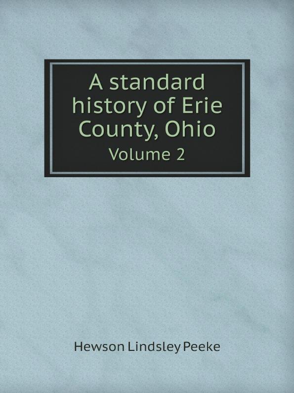 Hewson Lindsley Peeke A standard history of Erie County, Ohio. Volume 2