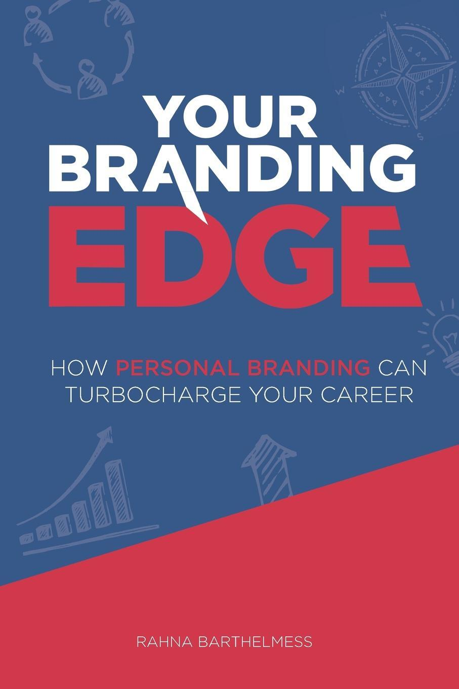 Your Branding Edge. How Personal Branding Can Turbocharge Your Career