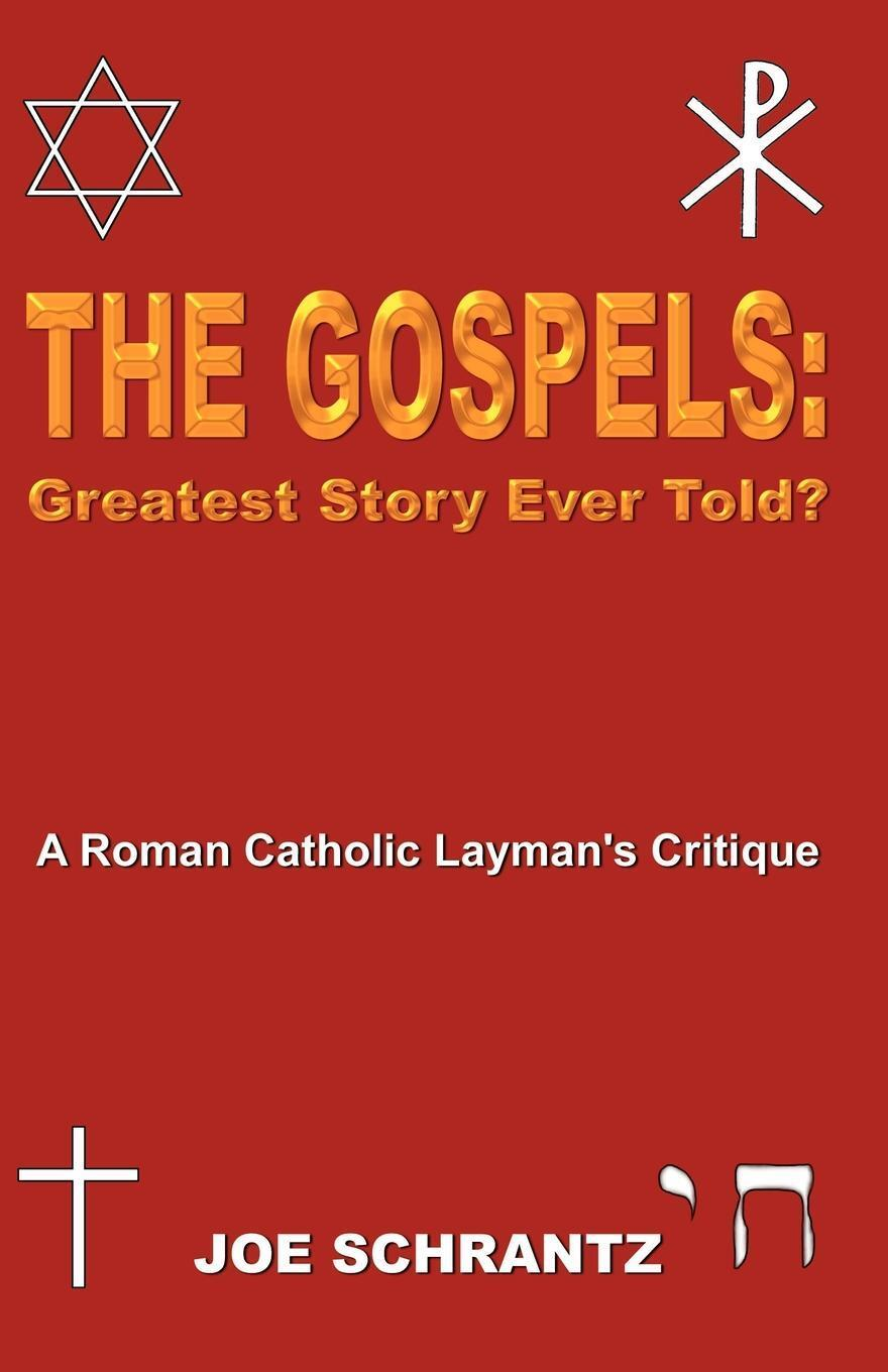 The Gospels. Greatest Story Ever Told? A Roman Catholic Layman's Critique