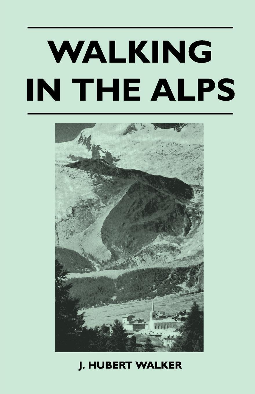 Walking in the Alps. J. Hubert Walker
