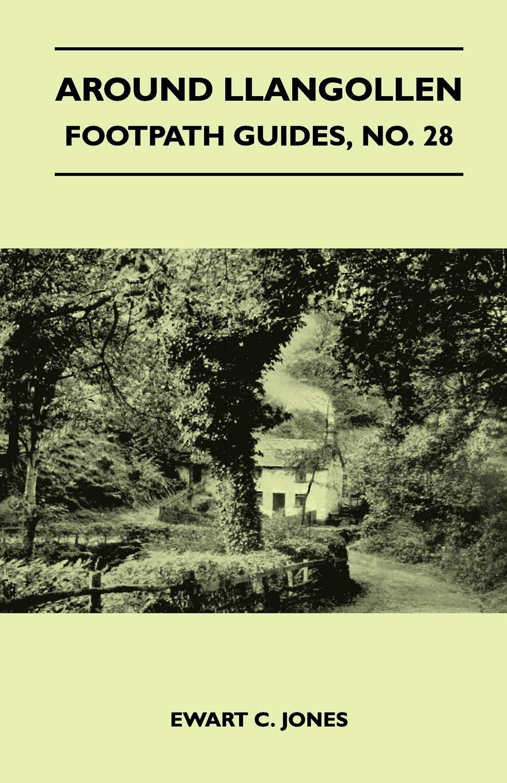 Around Llangollen - Footpath Guide. Ewart C. Jones