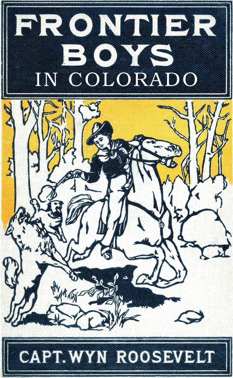 Книга The Frontier Boys in Colorado, or Captured by Indians. Captain Wyn Roosevelt