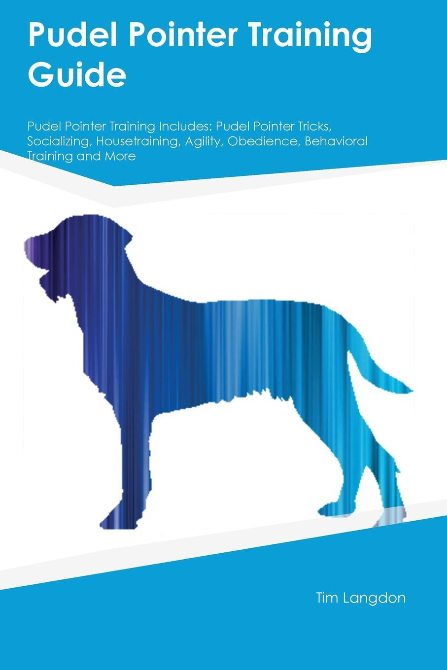 Pudel Pointer Training Guide Pudel Pointer Training Includes. Pudel Pointer Tricks, Socializing, Housetraining, Agility, Obedience, Behavioral Training and More. Sean Bailey