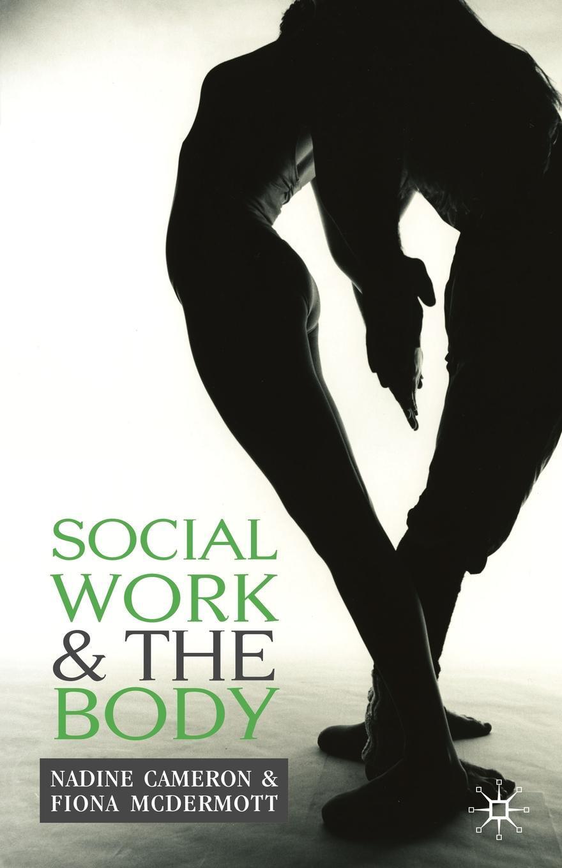 Social Work and the Body. Nadine Cameron, Fiona McDermott