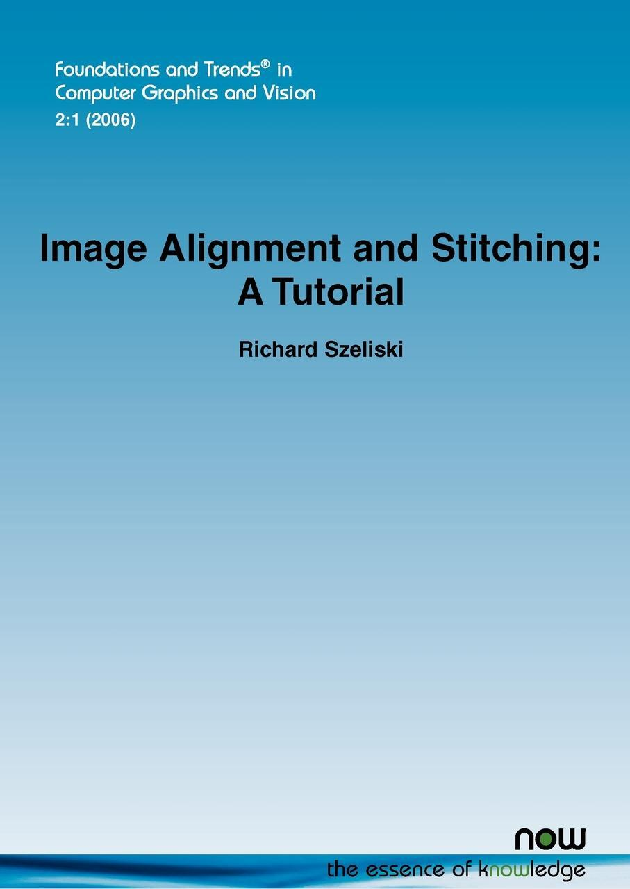 Richard Szeliski. Image Alignment and Stitching. A Tutorial