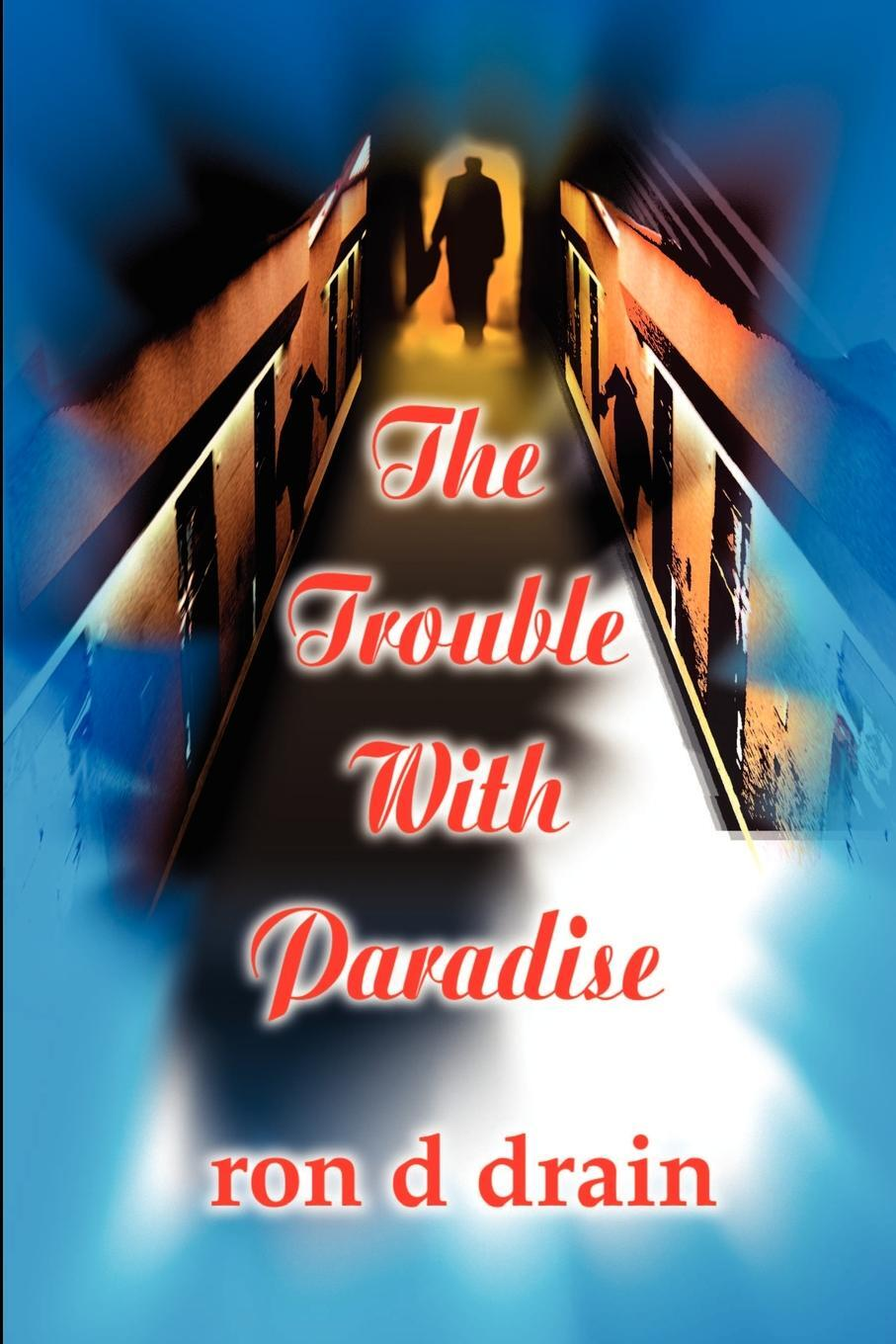 Ron D. Drain. The Trouble with Paradise