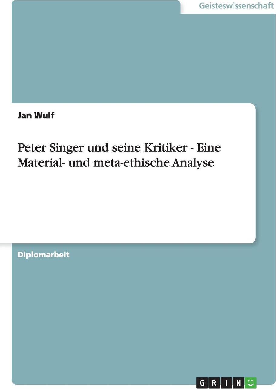 Peter Singer und seine Kritiker - Eine Material- und meta-ethische Analyse (German Edition)