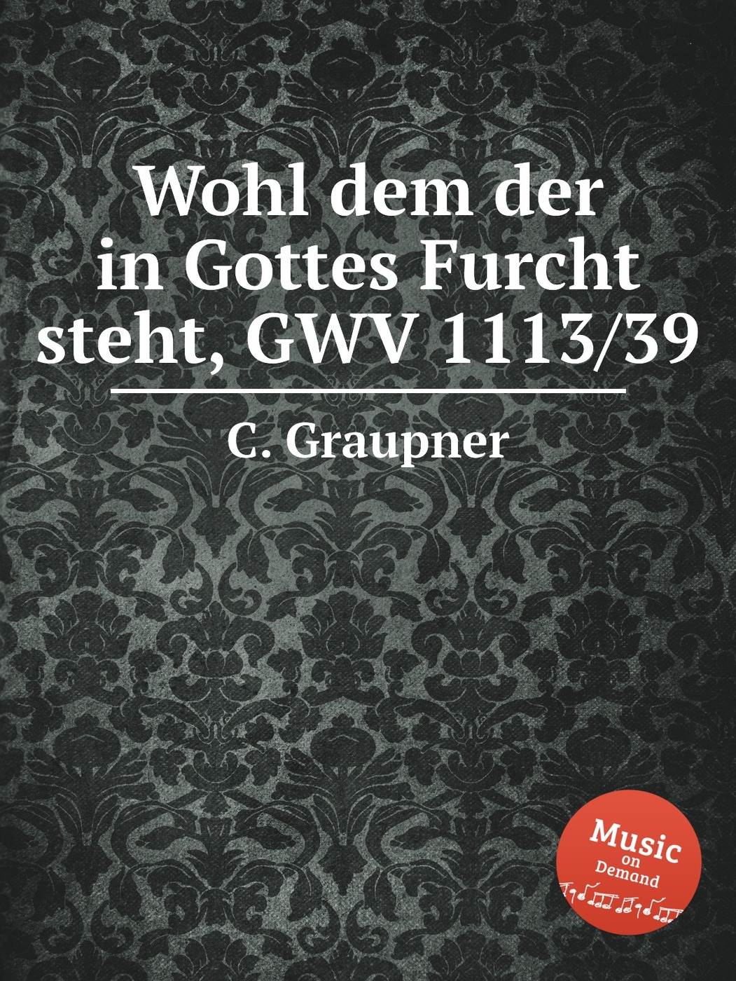 Wohl dem der in Gottes Furcht steht, GWV 1113/39