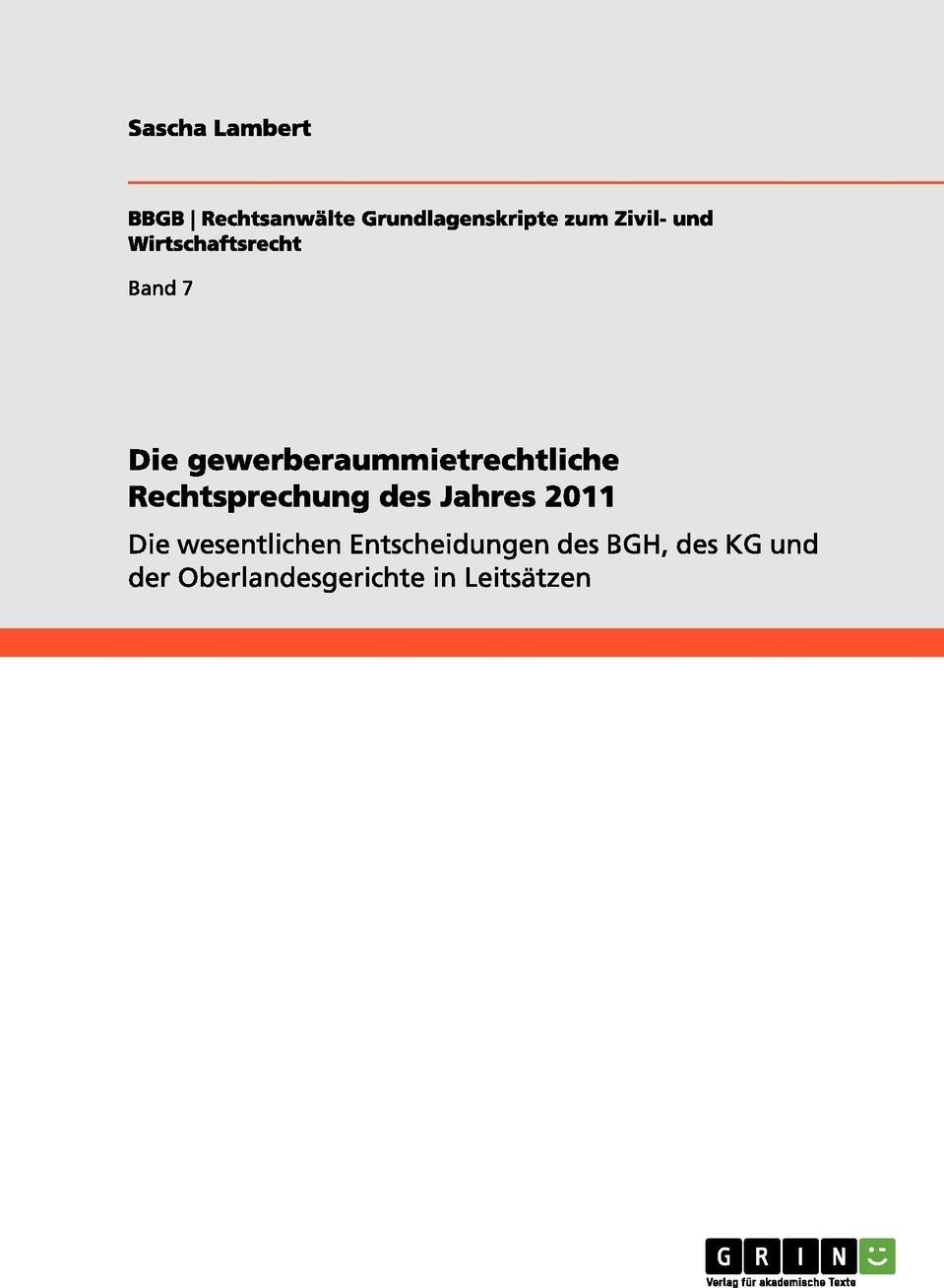 Die gewerberaummietrechtliche Rechtsprechung des Jahres 2011. Sascha Lambert