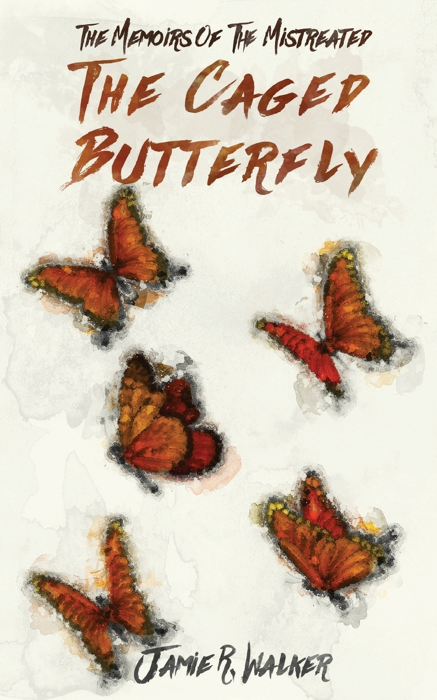 Jamie R. Walker. The Memoirs of the Mistreated. The Caged Butterfly