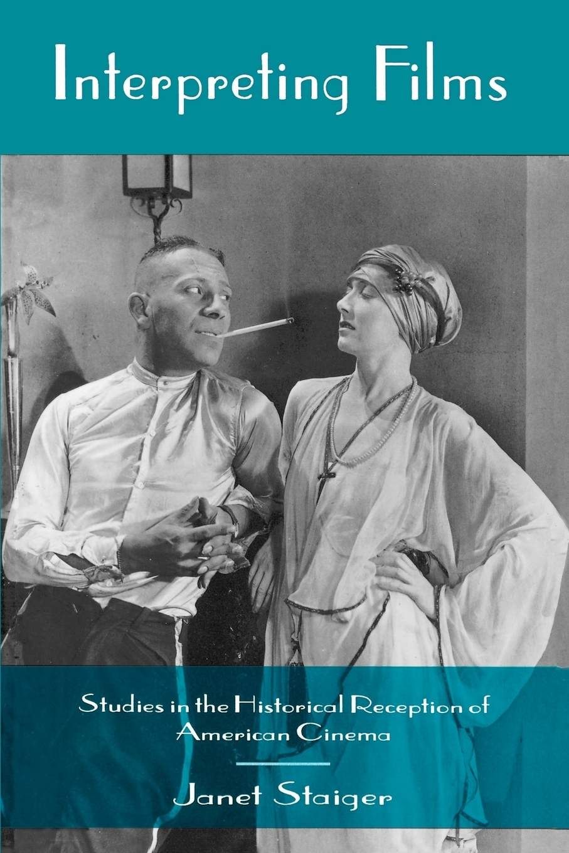 Janet Staiger Interpreting Films. Studies in the Historical Reception of American Cinema