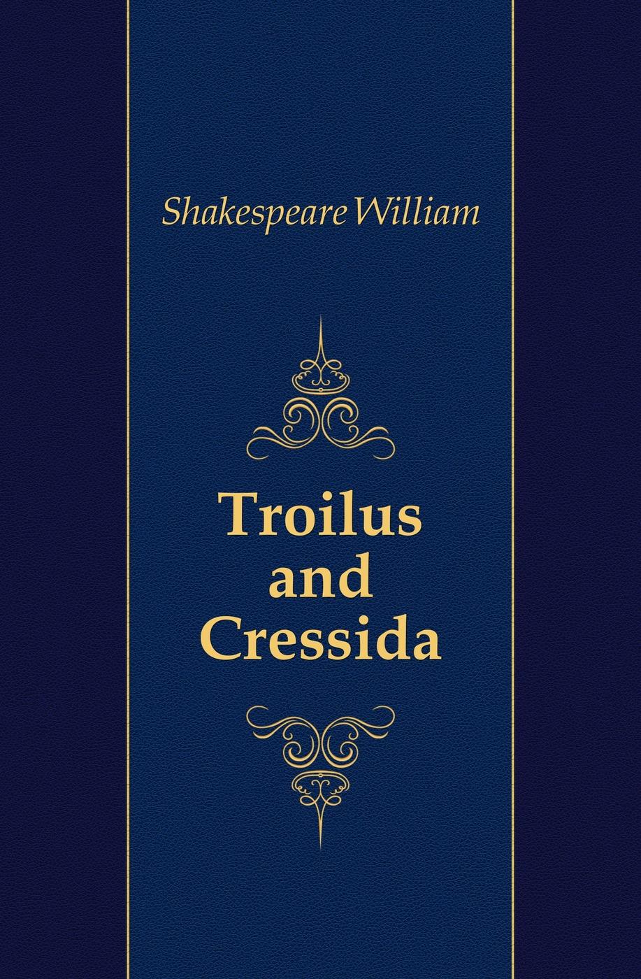 Уильям Шекспир Troilus and Cressida