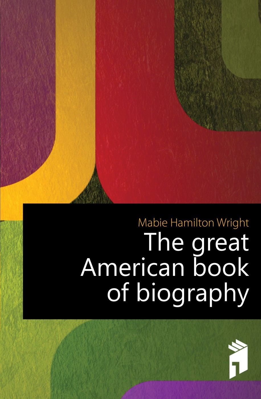 Mabie Hamilton Wright The great American book of biography