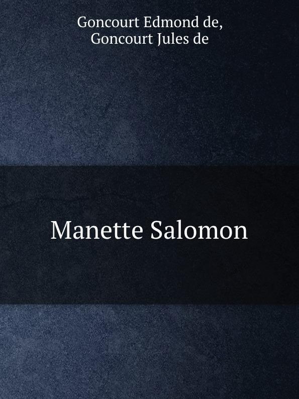 E. de Goncourt, J. de Goncourt Manette Salomon edmond de goncourt pages choisies des auteurs contemporains e et j de goncourt french edition