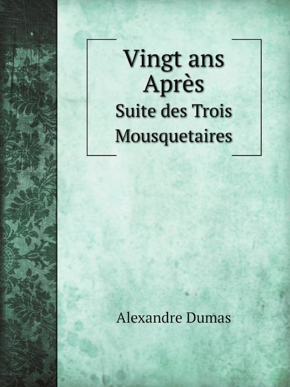 Alexandre Dumas Vingt ans Apres. Suite des Trois Mousquetaires цена