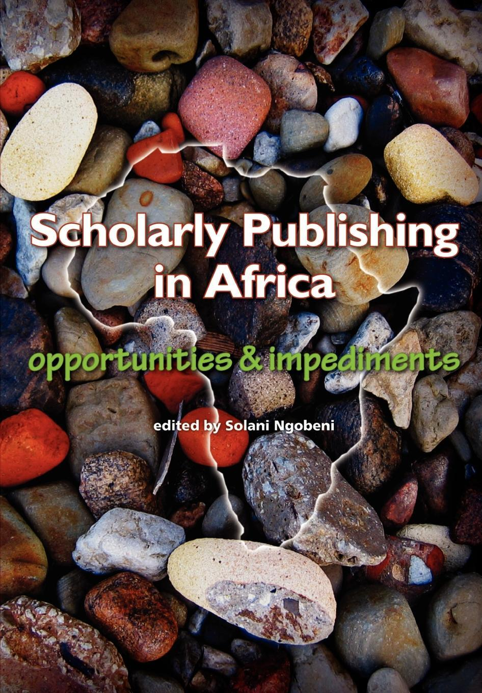 Scholarly Publishing in Africa. Opportunities & Impediments.