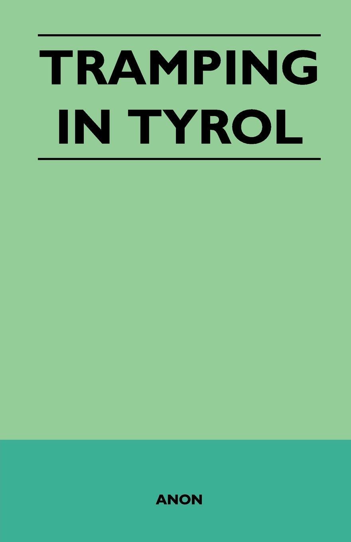 Tramping in Tyrol. Anon