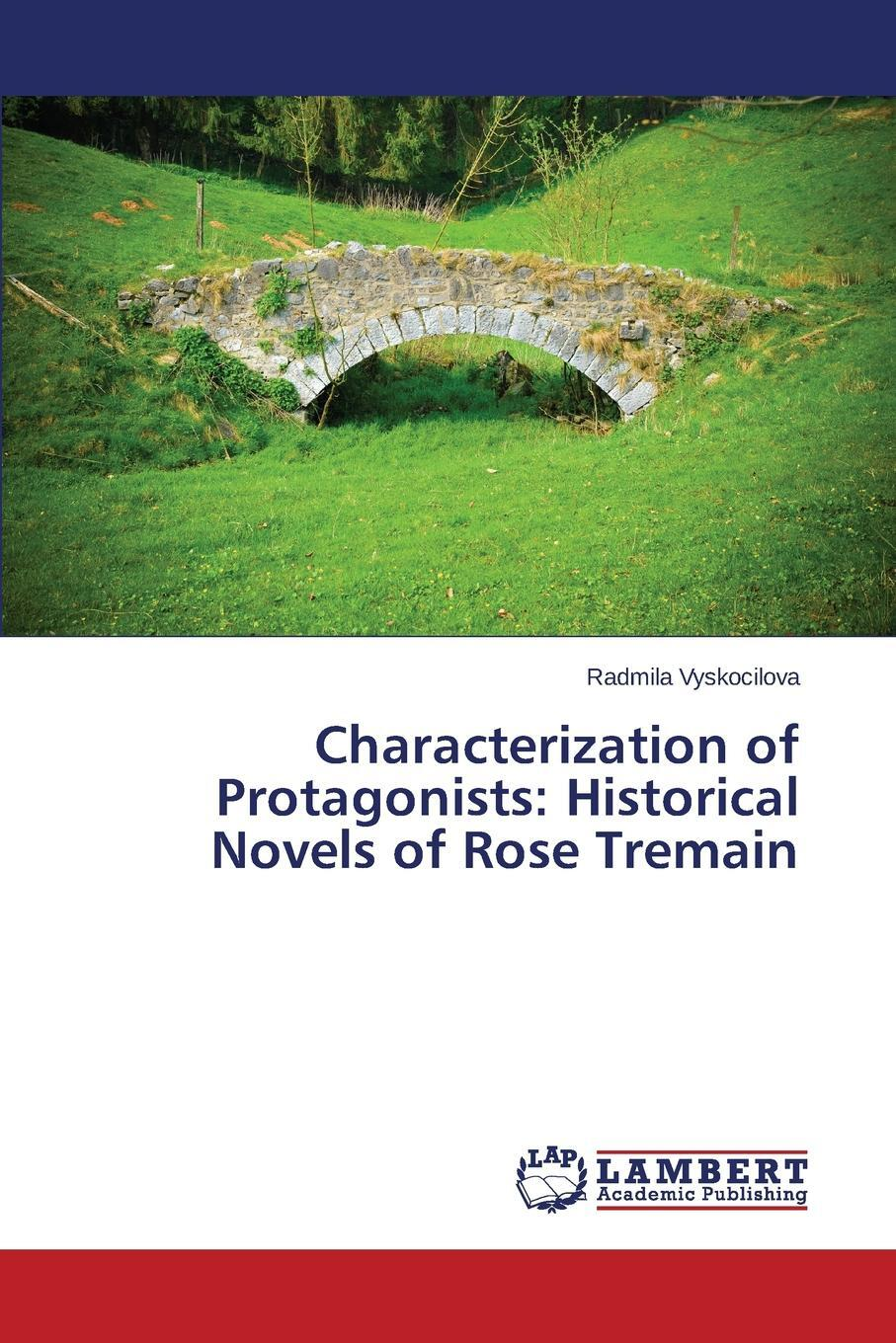 Characterization of Protagonists. Historical Novels of Rose Tremain. Vyskocilova Radmila