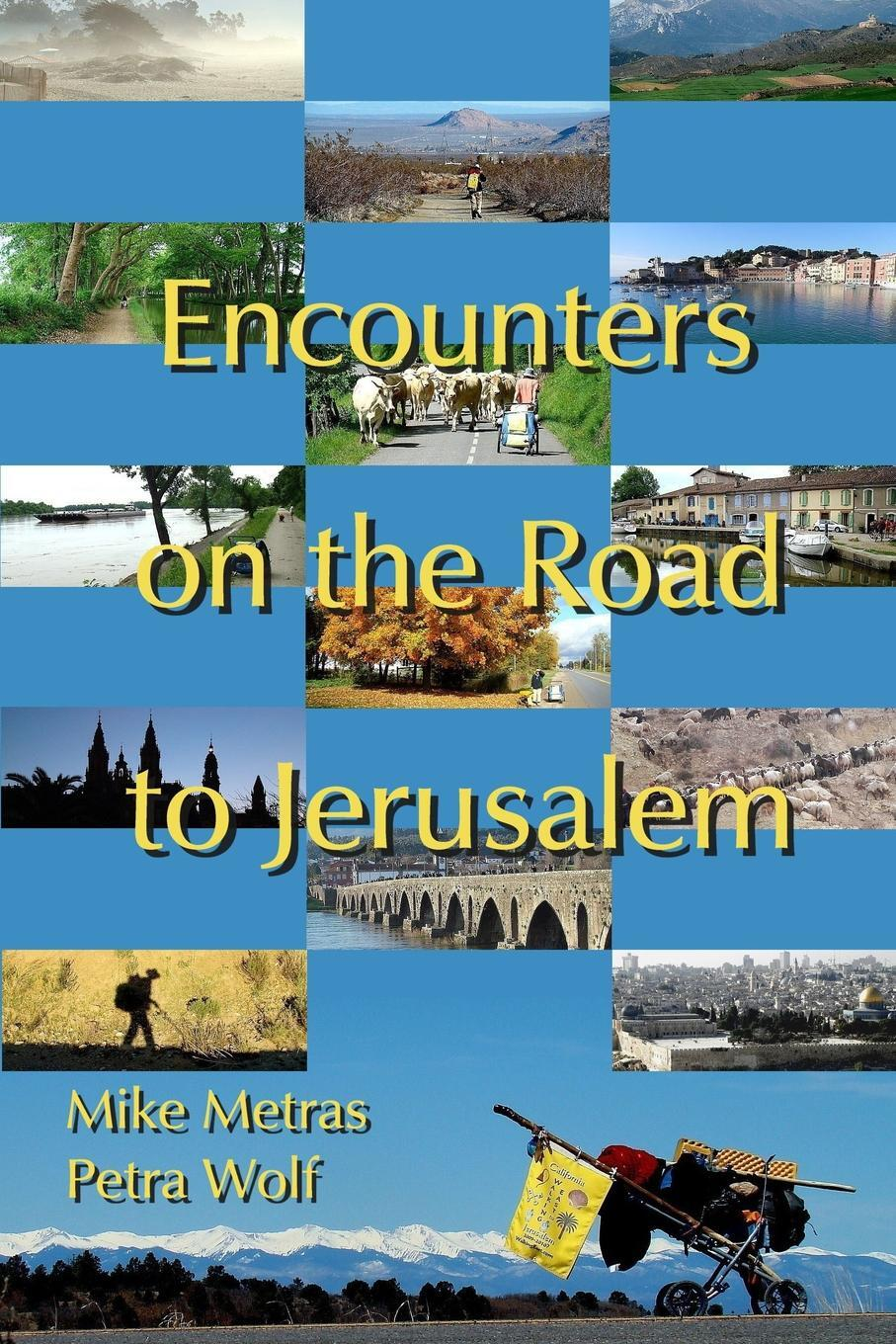 Encounters on the Road to Jerusalem. Michael Metras, Petra Wolf