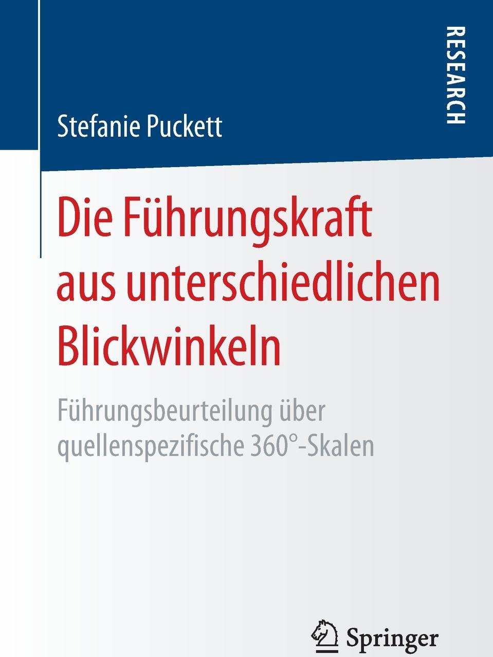 Stefanie Puckett. Die Fuhrungskraft aus unterschiedlichen Blickwinkeln. Fuhrungsbeurteilung uber quellenspezifische 360.-Skalen