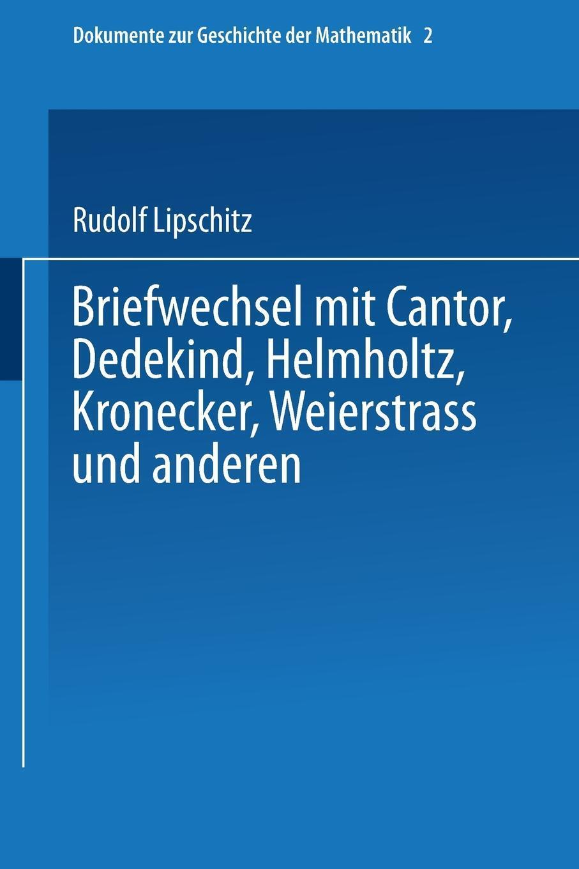 Briefwechsel mit Cantor, Dedekind, Helmholtz, Kronecker, Weierstrass und anderen. Rudolf Lipschitz