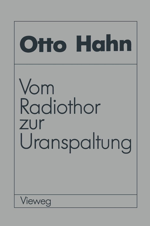 Vom Radiothor zur Uranspaltung. Eine wissenschaftliche Selbstbiographie